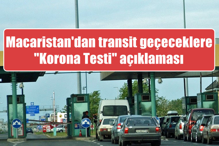 """Macaristan transit geçeceklerden """"Korona Testi"""" istemeyecek"""